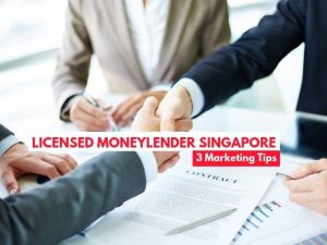 3 key marketing tips for Licensed Moneylender in Singapore