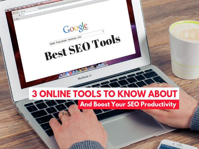 3 online tools to know about and boost your SEO productivity