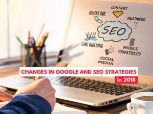 Changes in Google and SEO strategies in 2018