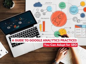 A guide to Google Analytics practices you can adopt for SEO