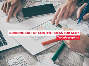 Running out of content Ideas for SEO? Try infographics
