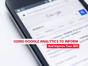 Using Google Analytics to inform & improve your SEO