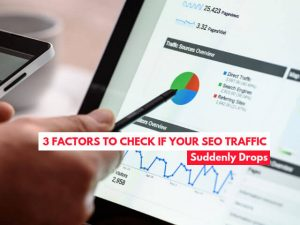 3 factors to check if your SEO traffic suddenly drops
